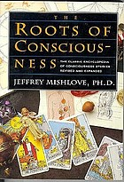 The roots of consciousness : the classic encyclopedia of consciousness studies : revised and expanded