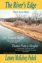 The river's edge : Libby Townsend Meagher and Thomas Francis Meagher : their love story
