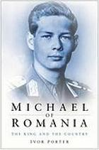 Michael of Romania : the King and the country