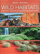 Wild habitats : a natural history of Australian ecosystems