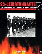 SS-Leibstandarte : the history of the first SS division, 1933-1945