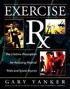 Exercise Rx : the lifetime prescription for reducing medical risks and sports injuries