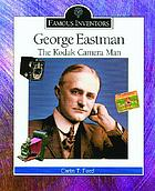 George Eastman : the Kodak camera man