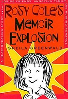 Rosy Cole's memoir explosion : a heartbreaking story about losing friends, annoying family, and ruining romance