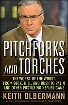 Pitchforks and torches : the worst of the worst, from Beck, Bill, and Bush to Palin and other posturing Republicans