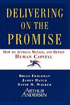 Delivering on the promise : how to attract, manage, and retain human capital