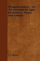 Phosphorescence, or, The emission of light by minerals, plants, and animals