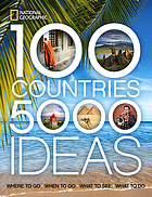 100 countries, 5000 ideas : where to go, when to go, what to see, what to do