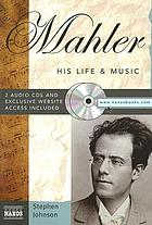 Mahler : his life & music