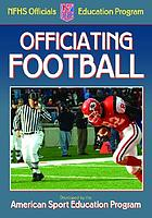 Officiating football : a publication for the National Federation of State High School Associations Officials Education Program
