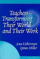 Teachers--transforming their world and their work