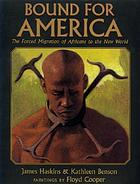 Bound for America : the forced migration of Africans to the New World