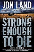 Strong enough to die : a Caitlin Strong novel