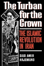 The turban for the crown : the Islamic revolution in Iran