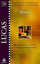 Lucas : notas pastorales : una guia esencial para el estudio de las escrituras