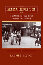 Senda Berenson : the unlikely founder of women's basketball