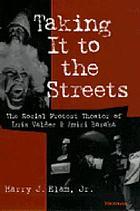 Taking it to the streets : the social protest theater of Luis Valdez and Amiri Baraka