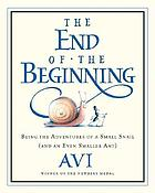 The end of the beginning : being the adventures of a small snail (and an even smaller ant)