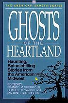 Ghosts of the heartland : haunting, spine-chilling stories from the American Midwest