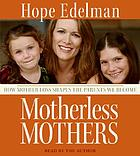 Motherless mothers : [how mother loss shapes the parents we become]