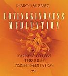 Lovingkindness meditation [learning to love through insight meditation]