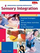 Sensory integration : practical strategies and sensory motor activities for use in the classroom