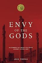 Envy of the gods : Alexander the Great's ill-fated journey across Asia