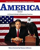 America (the book) : a citizen's guide to democracy inactionAmerica (the book) ; a citizen's guide to democracy inaction ; [the daily show with Jon Stewart presents