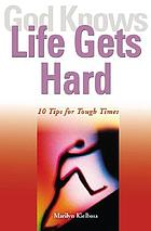 God knows life gets hard : 10 tips for tough times