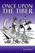 Once upon the Tiber : an offbeat history of Rome