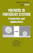 Polymers in particulate systems : properties and applications