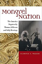 Mongrel nation : the America begotten by Thomas Jefferson and Sally Hemings