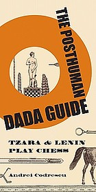 The posthuman Dada guide : Tzara & Lenin play chess
