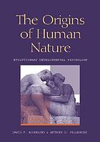 The origins of human nature : evolutionary developmental psychology