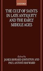 The cult of saints in late antiquity and the Middle Ages : essayson the contribution of Peter Brown