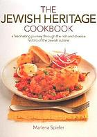 The Jewish heritage cookbook : a fascinating journey through the rich and diverse history of the Jewish cuisine