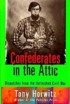 Confederates in the attic : dispatches from the unfinished Civil War