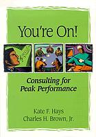 You're on! : consulting for peak performance