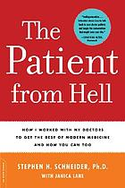 The patient from hell : how I worked with my doctors to get the best of modern medicine, and how you can too