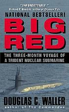Big Red : the three-month voyage of a Trident nuclear submarine