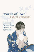 Words of love : passionate women from Heloise to Sylvia Plath
