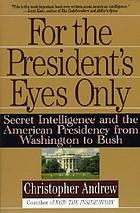 For the president's eyes only : secret intelligence and the American presidency from Washington to Bush