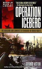 Operation Iceberg : the invasion and conquest of Okinawa in World War II
