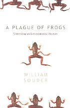 A plague of frogs : unraveling an environmental mystery