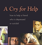 A cry for help how to help a friend who is depressed or suicidal