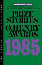 Prize stories 1985 : the O. Henry awards
