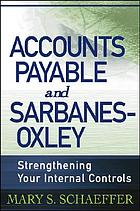 Accounts payable and Sarbanes-Oxley : strengthening your internal controls