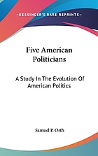 Five American politicians; a study in the evolution of American politics. I. Aaron Burr, father of the political machine. II. De Witt Clinton, father of the spoils system. III. Martin Van Buren, nationalizer of the machine. V [sic] Henry Clay, master and victim of compromise and coalition. VI [sic] Stephen A. Douglas, defender of state's rights and of nationalism