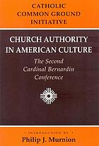 Church authority in American culture : the second Cardinal Bernardin conference