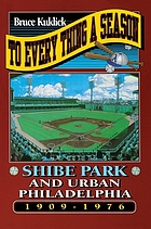 To every thing a season : Shibe Park and urban Philadelphia, 1909-1976